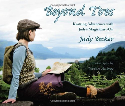Beyond Toes: Knitting Adventures With Judy's Magic Cast-On